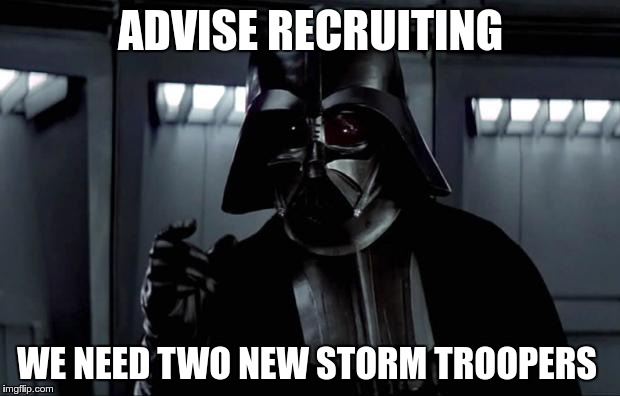 ADVISE RECRUITING WE NEED TWO NEW STORM TROOPERS | made w/ Imgflip meme maker