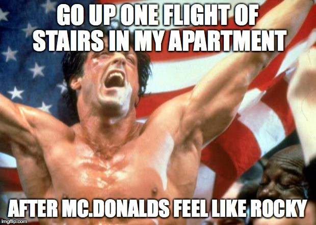 Rocky Victory | GO UP ONE FLIGHT OF STAIRS IN MY APARTMENT AFTER MC.DONALDS FEEL LIKE ROCKY | image tagged in rocky victory | made w/ Imgflip meme maker