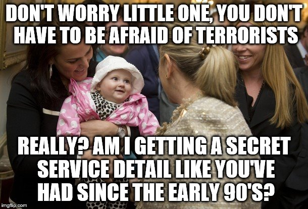 Excited baby finds comfort in Hillary's words.  |  DON'T WORRY LITTLE ONE, YOU DON'T HAVE TO BE AFRAID OF TERRORISTS; REALLY? AM I GETTING A SECRET SERVICE DETAIL LIKE YOU'VE HAD SINCE THE EARLY 90'S? | image tagged in memes,hillary clinton,relieved baby | made w/ Imgflip meme maker