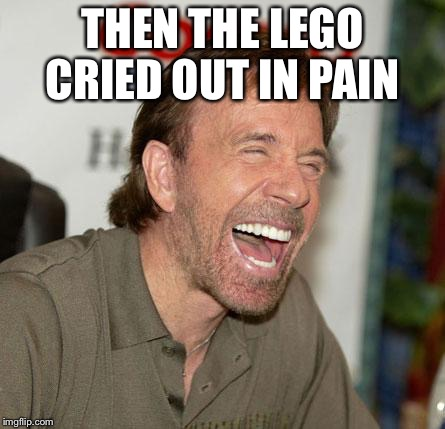 THEN THE LEGO CRIED OUT IN PAIN | made w/ Imgflip meme maker