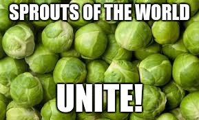 SPROUTS OF THE WORLD UNITE! | made w/ Imgflip meme maker