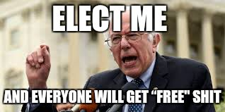 "ELECT ME AND EVERYONE WILL GET ""FREE"" SHIT 