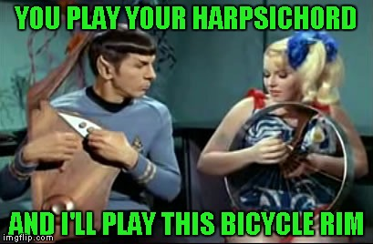 YOU PLAY YOUR HARPSICHORD AND I'LL PLAY THIS BICYCLE RIM | made w/ Imgflip meme maker