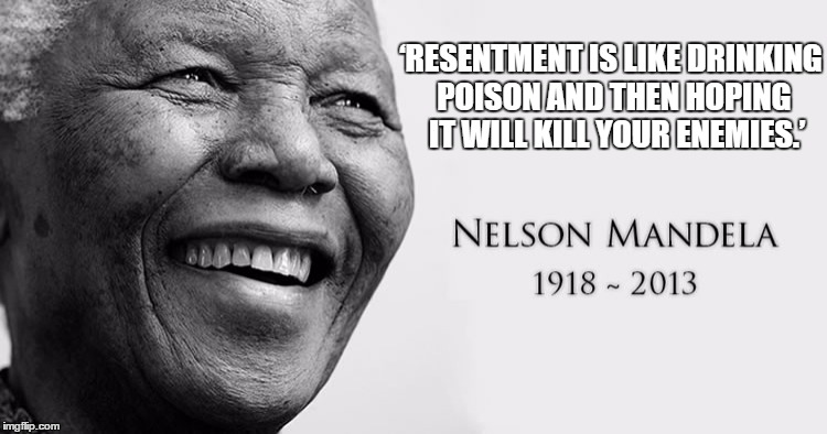 'RESENTMENT IS LIKE DRINKING POISON AND THEN HOPING  IT WILL KILL YOUR ENEMIES.' | image tagged in nelson mandela,resentments,forgiveness,positive mental attitude,inspirational quote | made w/ Imgflip meme maker