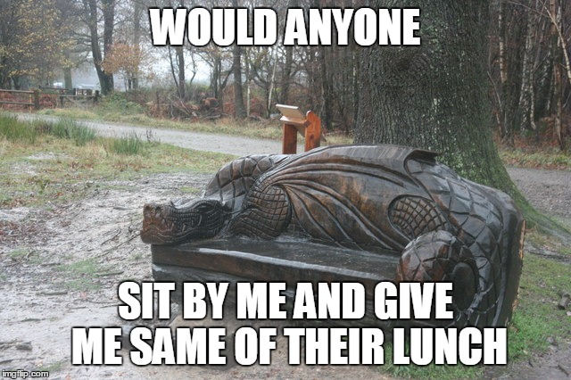 WOULD ANYONE SIT BY ME AND GIVE ME SAME OF THEIR LUNCH | made w/ Imgflip meme maker
