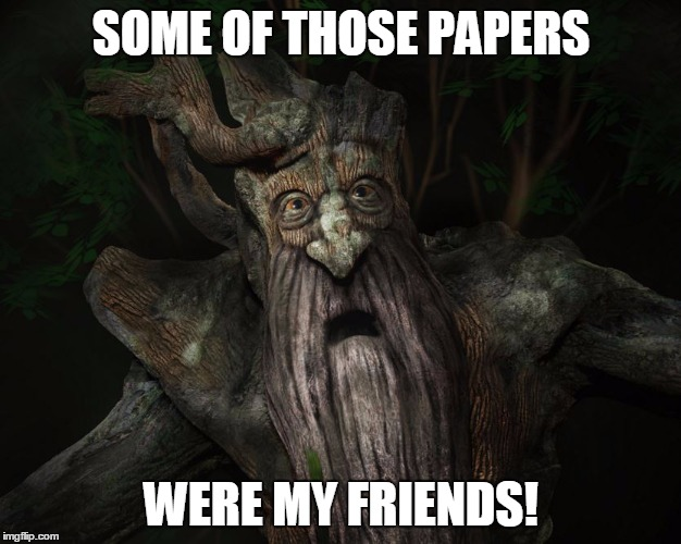 SOME OF THOSE PAPERS WERE MY FRIENDS! | made w/ Imgflip meme maker