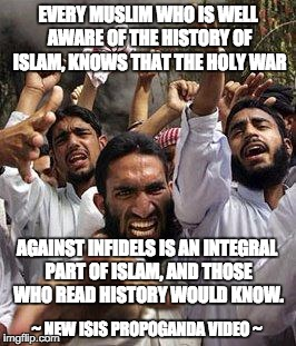 Yet ANOTHER Offended Muslim | EVERY MUSLIM WHO IS WELL AWARE OF THE HISTORY OF ISLAM, KNOWS THAT THE HOLY WAR AGAINST INFIDELS IS AN INTEGRAL PART OF ISLAM, AND THOSE WHO | image tagged in yet another offended muslim | made w/ Imgflip meme maker