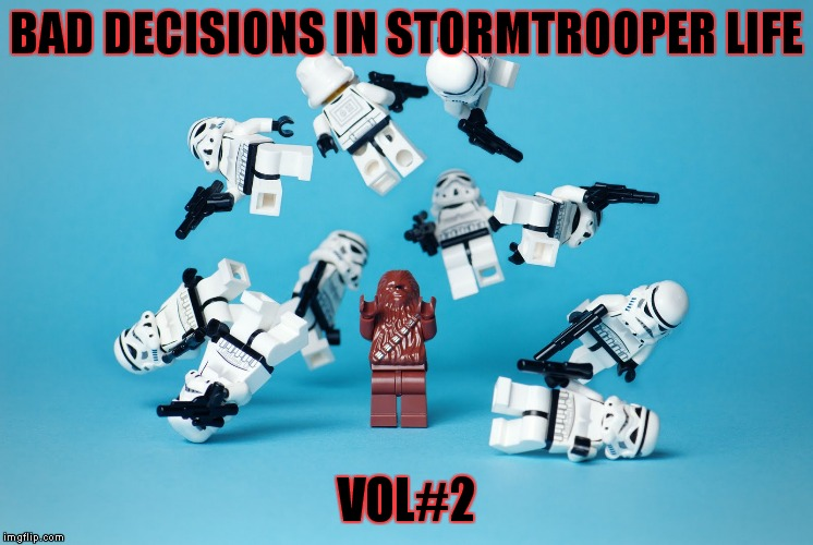 Don't mess with the wookie! |  BAD DECISIONS IN STORMTROOPER LIFE; VOL#2 | image tagged in star wars,chewbacca,stormtrooper | made w/ Imgflip meme maker