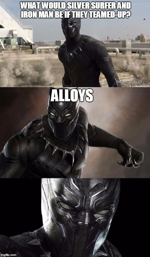Bad Pun Black Panther |  WHAT WOULD SILVER SURFER AND IRON MAN BE IF THEY TEAMED-UP? ALLOYS | image tagged in bad pun black panther,bad pun dog,bad pun anna kendrick,marvel,bad pun velociraptor,bad pun trump | made w/ Imgflip meme maker