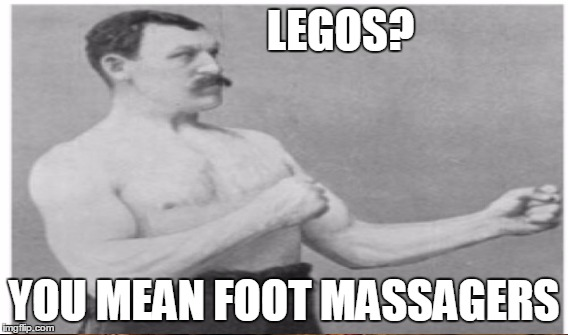 LEGOS? YOU MEAN FOOT MASSAGERS | made w/ Imgflip meme maker