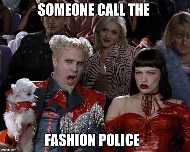 Image result for fashion police meme