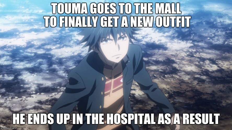 Touma is that unlucky |  TOUMA GOES TO THE MALL TO FINALLY GET A NEW OUTFIT; HE ENDS UP IN THE HOSPITAL AS A RESULT | image tagged in touma,a certain magical index | made w/ Imgflip meme maker