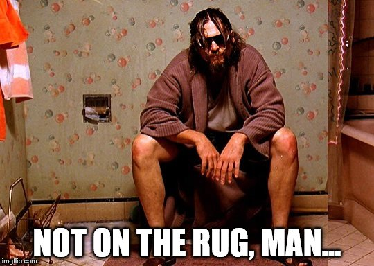NOT ON THE RUG, MAN... | made w/ Imgflip meme maker