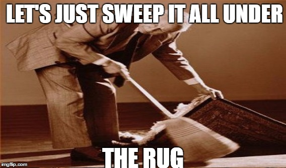 LET'S JUST SWEEP IT ALL UNDER THE RUG | made w/ Imgflip meme maker
