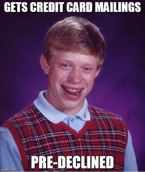 Bad Luck Brian Meme | GETS CREDIT CARD MAILINGS PRE-DECLINED | image tagged in memes,bad luck brian | made w/ Imgflip meme maker