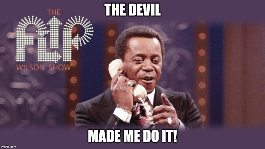 THE DEVIL MADE ME DO IT! | made w/ Imgflip meme maker