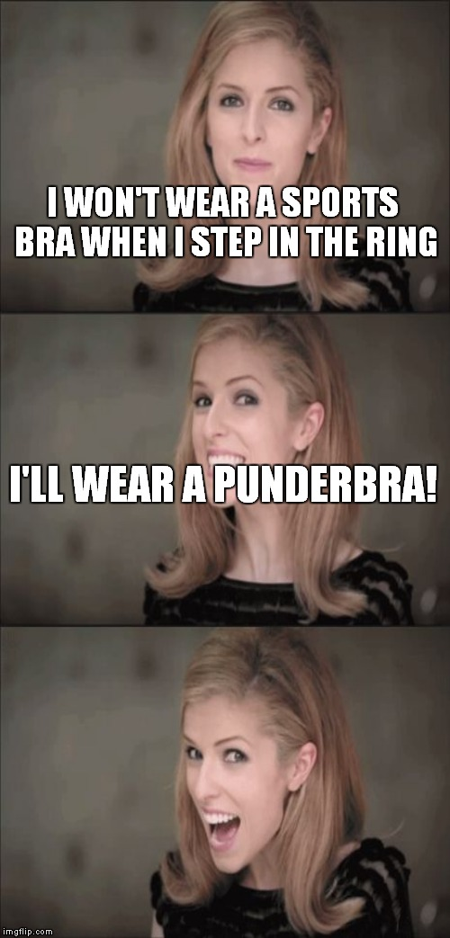 I WON'T WEAR A SPORTS BRA WHEN I STEP IN THE RING I'LL WEAR A PUNDERBRA! | made w/ Imgflip meme maker