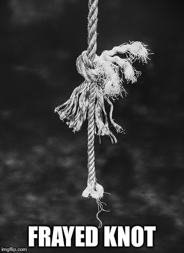 FRAYED KNOT | made w/ Imgflip meme maker