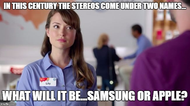 AT&T Girl | IN THIS CENTURY THE STEREOS COME UNDER TWO NAMES... WHAT WILL IT BE...SAMSUNG OR APPLE? | image tagged in att girl | made w/ Imgflip meme maker