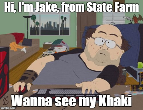 Jake from State Farm | Hi, I'm Jake, from State Farm Wanna see my Khaki | image tagged in memes,rpg fan,jake,state farm,office,perv | made w/ Imgflip meme maker