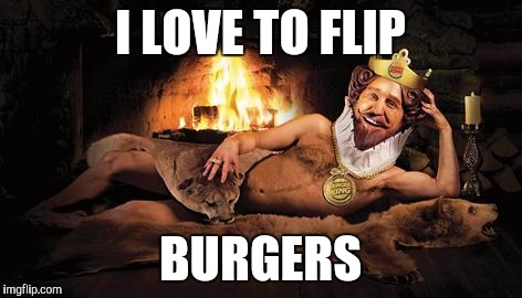 I LOVE TO FLIP BURGERS | made w/ Imgflip meme maker