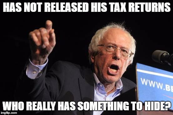 Sanders Taxes | HAS NOT RELEASED HIS TAX RETURNS WHO REALLY HAS SOMETHING TO HIDE? | image tagged in bernie sanders,income taxes,dishonest | made w/ Imgflip meme maker