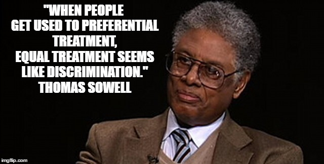 "Affirmative action is not discrimination. | ""WHEN PEOPLE GET USED TO PREFERENTIAL TREATMENT, EQUAL TREATMENT SEEMS LIKE DISCRIMINATION."" THOMAS SOWELL 