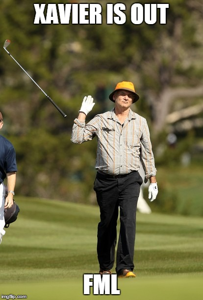 Bill Murray Golf Meme | XAVIER IS OUT FML | image tagged in memes,bill murray golf | made w/ Imgflip meme maker