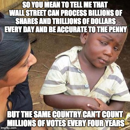 Third World Skeptical Kid Meme | SO YOU MEAN TO TELL ME THAT WALL STREET CAN PROCESS BILLIONS OF SHARES AND TRILLIONS OF DOLLARS EVERY DAY AND BE ACCURATE TO THE PENNY BUT T | image tagged in memes,third world skeptical kid | made w/ Imgflip meme maker