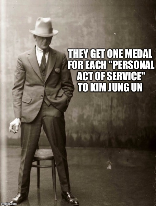 "Government Agent Man | THEY GET ONE MEDAL FOR EACH ""PERSONAL ACT OF SERVICE"" TO KIM JUNG UN 