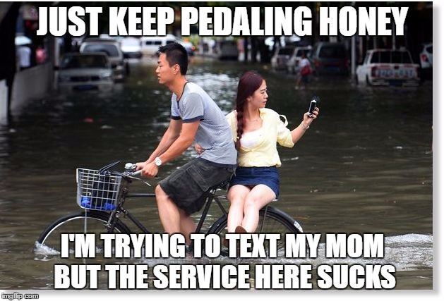 JUST KEEP PEDALING HONEY I'M TRYING TO TEXT MY MOM BUT THE SERVICE HERE SUCKS | made w/ Imgflip meme maker