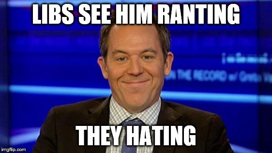 LIBS SEE HIM RANTING THEY HATING | made w/ Imgflip meme maker