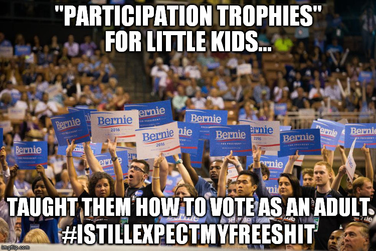 "we see this didn't work too well | ""PARTICIPATION TROPHIES"" FOR LITTLE KIDS... #ISTILLEXPECTMYFREESHIT TAUGHT THEM HOW TO VOTE AS AN ADULT 