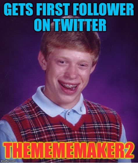 Bad Luck Brian Meme | GETS FIRST FOLLOWER ON TWITTER THEMEMEMAKER2 | image tagged in memes,bad luck brian | made w/ Imgflip meme maker