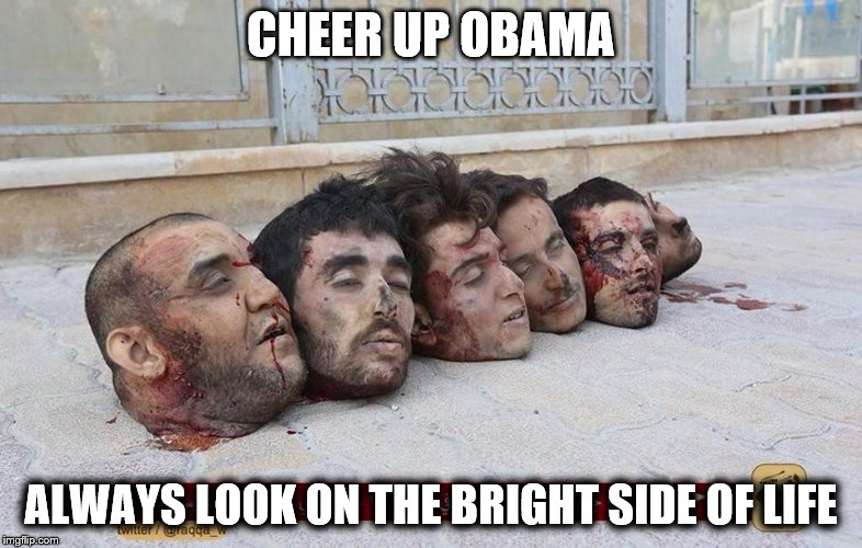 CHEER UP OBAMA ALWAYS LOOK ON THE BRIGHT SIDE OF LIFE | made w/ Imgflip meme maker