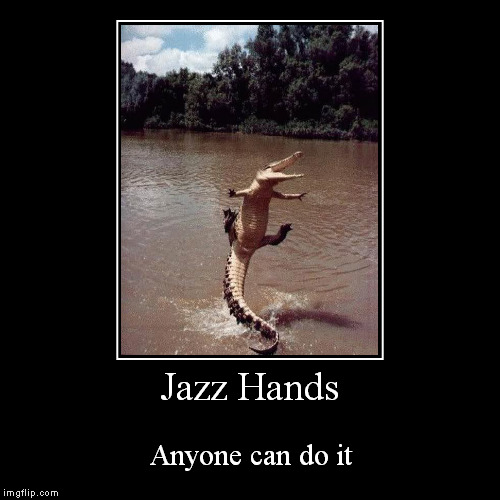 Jazz Hands | Anyone can do it | image tagged in funny,demotivationals | made w/ Imgflip demotivational maker
