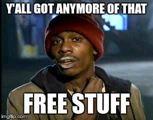 Y'all Got Any More Of That Meme | Y'ALL GOT ANYMORE OF THAT FREE STUFF | image tagged in memes,yall got any more of | made w/ Imgflip meme maker