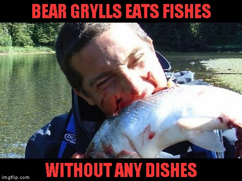 BEAR GRYLLS EATS FISHES WITHOUT ANY DISHES | made w/ Imgflip meme maker