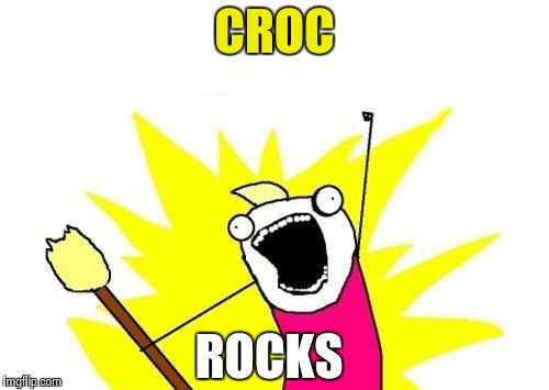 X All The Y Meme | CROC ROCKS | image tagged in memes,x all the y | made w/ Imgflip meme maker