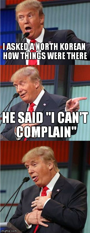 "Because if you do complain, you won't complain again...EVER! |  I ASKED A NORTH KOREAN HOW THINGS WERE THERE; HE SAID ""I CAN'T COMPLAIN"" 