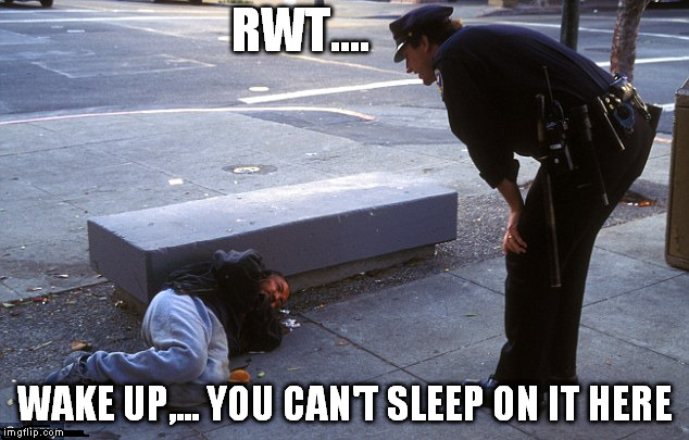 RWT.... WAKE UP,... YOU CAN'T SLEEP ON IT HERE | made w/ Imgflip meme maker