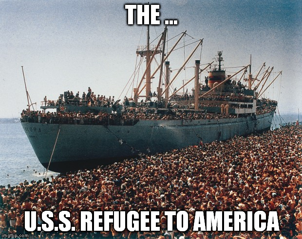 THE ... U.S.S. REFUGEE TO AMERICA | made w/ Imgflip meme maker