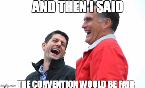 Romney And Ryan | AND THEN I SAID THE CONVENTION WOULD BE FAIR | image tagged in memes,romney and ryan | made w/ Imgflip meme maker