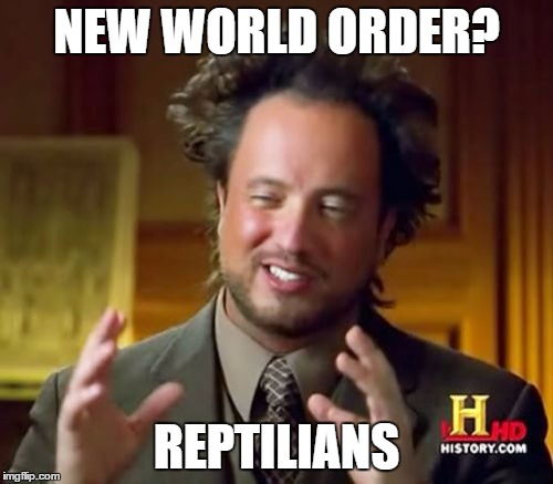 The biggest secret is out!Make Lizard skin boots;) | NEW WORLD ORDER? REPTILIANS | image tagged in memes,ancient aliens,new world order,reptilians,globalism,david icke | made w/ Imgflip meme maker