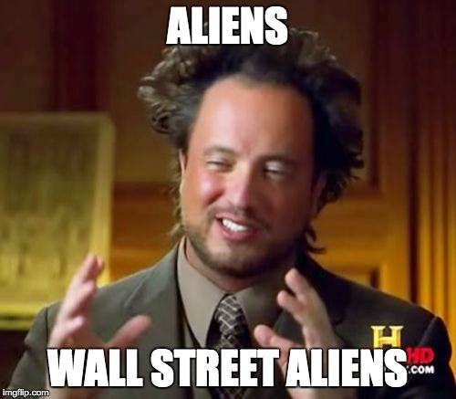 Ancient Aliens Meme | ALIENS WALL STREET ALIENS | image tagged in memes,ancient aliens | made w/ Imgflip meme maker
