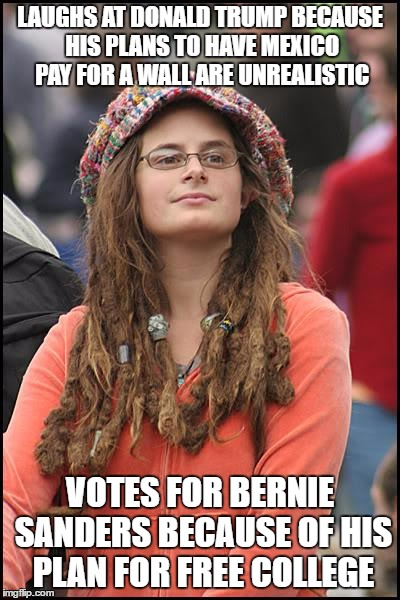 College Liberal | LAUGHS AT DONALD TRUMP BECAUSE HIS PLANS TO HAVE MEXICO PAY FOR A WALL ARE UNREALISTIC VOTES FOR BERNIE SANDERS BECAUSE OF HIS PLAN FOR FREE | image tagged in memes,college liberal | made w/ Imgflip meme maker