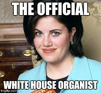 THE OFFICIAL WHITE HOUSE ORGANIST | made w/ Imgflip meme maker