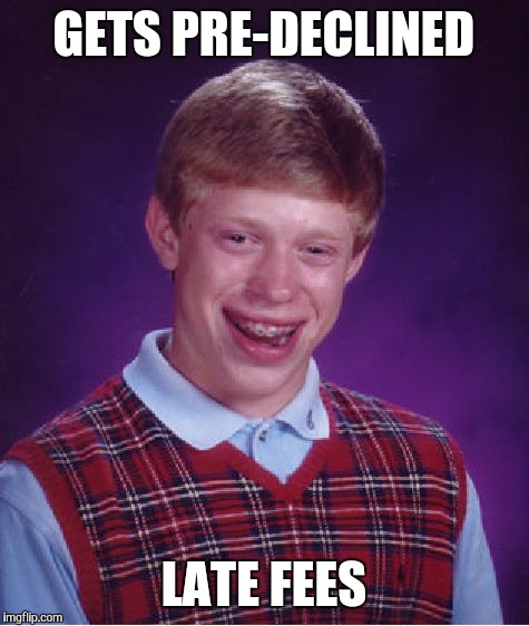 Bad Luck Brian Meme | GETS PRE-DECLINED LATE FEES | image tagged in memes,bad luck brian | made w/ Imgflip meme maker