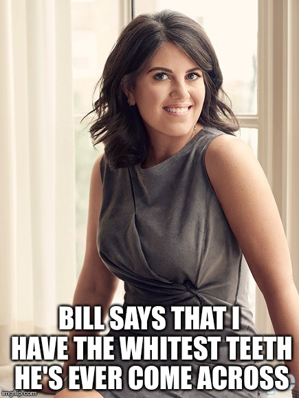 BILL SAYS THAT I HAVE THE WHITEST TEETH HE'S EVER COME ACROSS | made w/ Imgflip meme maker