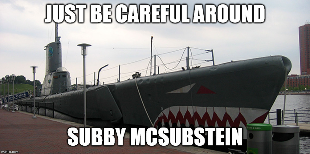 JUST BE CAREFUL AROUND SUBBY MCSUBSTEIN | made w/ Imgflip meme maker